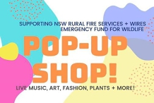 POP-UP SHOP: Supporting NSW Rural Fire Service & Wildlife Rescue