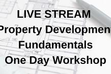 Property Development Fundamentals 1 Day Workshop - LIVE STREAM