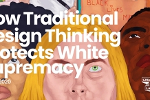 How Traditional Design Thinking Protects White Supremacy [encore]