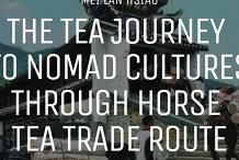 The Tea Journey to Nomad Cultures Through Horse Tea Trade Route