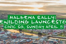 Malbena Rally: Rewild Launceston!