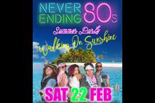 NEVER ENDING 80S - WALKING ON SUNSHINE SUMMER PARTY