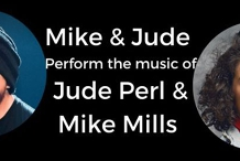 Mike & Jude perform the music of Jude Perl & Mike Mills