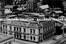 Rebellion to Revolution – Ballarat Trades Hall, from Eureka to Organised Labour. Ballarat Heritage Weekend Livestream