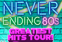 POSTPONED - Never Ending 80's - Greatest Hits Tour