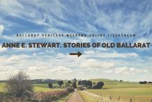 Anne E. Stewart. Stories Of Old Ballarat - Ballarat Heritage Weekend Online Livestream
