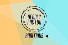 Deadly Factor Auditions