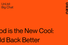 UNLTD x Good is the New Cool: Build Back Better