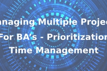 Managing Multiple Projects for BA's – Prioritization and Time Management 3 Days Training in Hobart