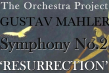 The Orchestra Project - Mahler Symphony No. 2 'Resurrection'