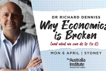 Why Economics Is Broken (and what we can do to fix it): Richard Denniss SYD