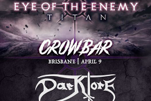Eye Of The Enemy at Crowbar, Brisbane w Darklore and more