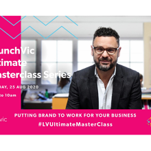 LaunchVic Ultimate Masterclass Series - Putting Branding to Work For Your Business - By Principals