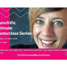 LaunchVic Ultimate Masterclass Series - Pour fuel on your fire - Practical support for your startup journey