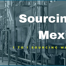 Sourcing in Mexico: Free 1 to 1 Info Workshop