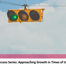 Startup Success Series: Approaching Growth in Times of Uncertainty