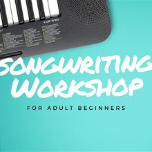 Adult Beginner Songwriting Workshop - Melbourne March 2020