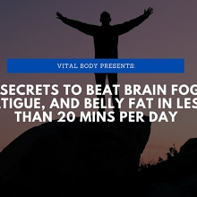 4 Secrets to Eliminate fatigue, brain fog, and fat in less than 20 mins/day