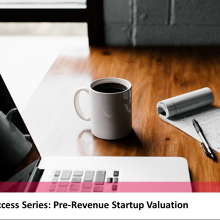 Startup Success Series: Pre-Revenue Startup Valuation