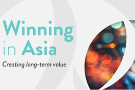 Winning in Asia: Creating long-term value