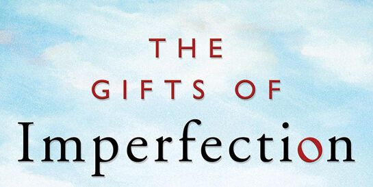 Book Review & Discussion : The Gifts of Imperfection