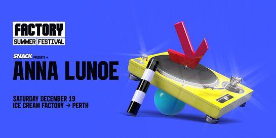 SNACK ft. Anna Lunoe [Perth]   Factory Summer Festival