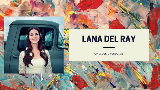 Lana Del Ray- Up Close & Personal