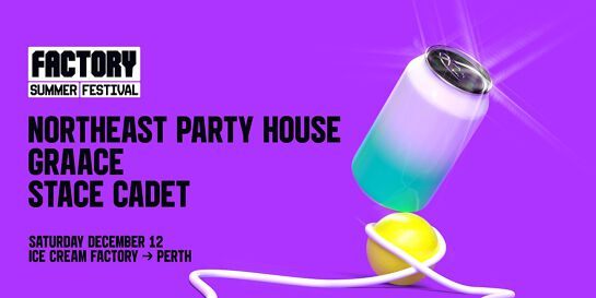 Northeast Party House [Perth] | Factory Summer Festival