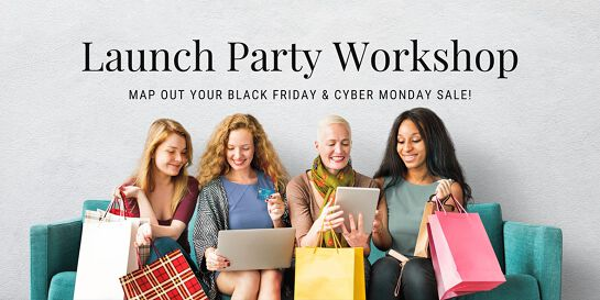 LAUNCH PARTY WORKSHOP - MAP OUT YOUR BLACK FRIDAY & CYBER MONDAY SALE!