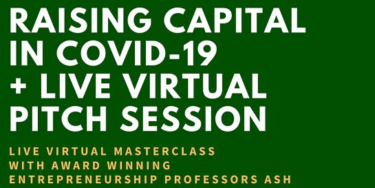 Raising Capital in a Covid-19 era  and LIVE Virtual Pitch Event