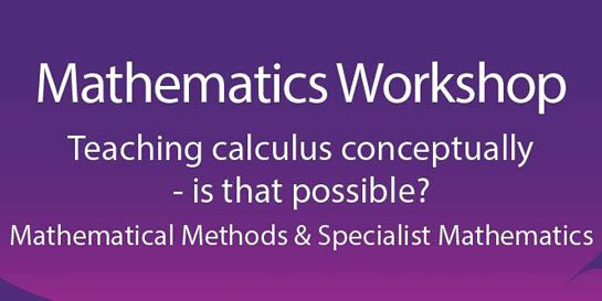 Mathematics Workshop: Teaching calculus conceptually - is that possible?