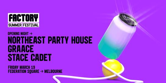 Northeast Party House [Melbourne]   Factory Summer Festival