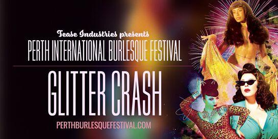 GLITTER CRASH - Perth international Burlesque Festival