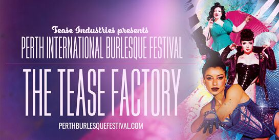 THE TEASE FACTORY - Perth International Burlesque Festival