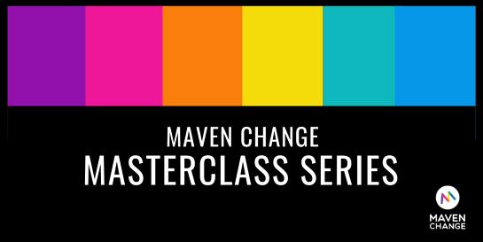 Maven Change Masterclass Series - August Mavens