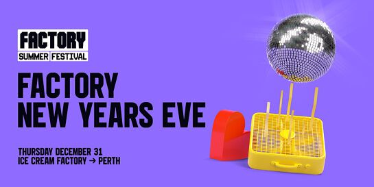 Factory NYE [Perth]   Factory Summer Festival