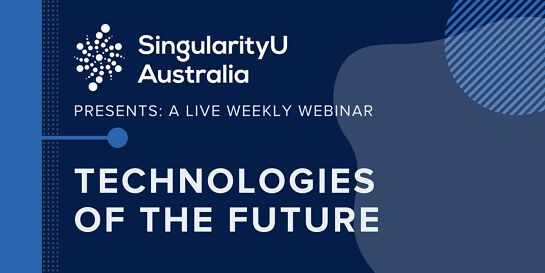 Technologies of the Future (Weekly LIVE Webinar and Q & A)