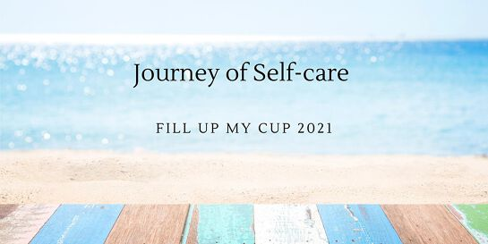 Journey of Self-care Series /      Fill up My Cup 2021