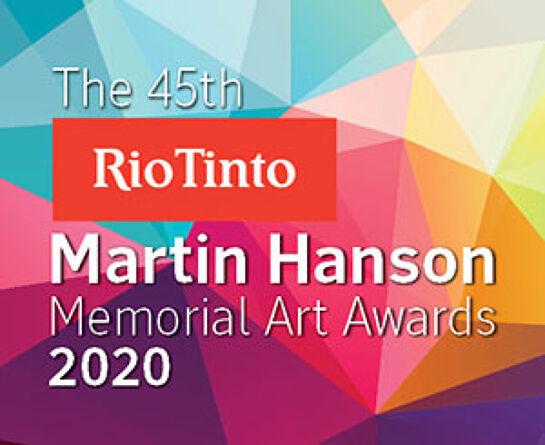 The 45th Rio Tinto Martin Hanson Memorial Art Awards 2020