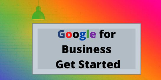 Google for Business - Get Started
