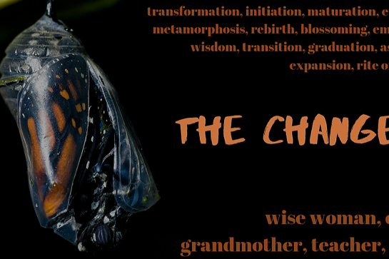The Change: celebrating and supporting women before, during and after menopause.