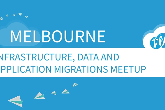 MELBOURNE: Infrastructure, Data and Application Migration Meetup
