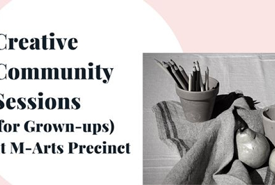 Creative Community Sessions (for Grown Ups) at M-Arts Precinct